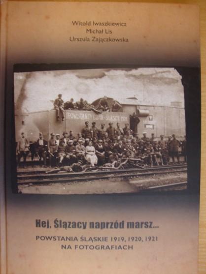 """Książka """"Hej, Ślązacy naprzód marsz... Powstania Śląski"""